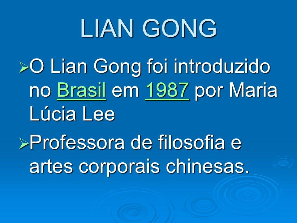 LIAN GONG O Lian Gong foi introduzido no Brasil em 1987 por Maria Lúcia Lee.