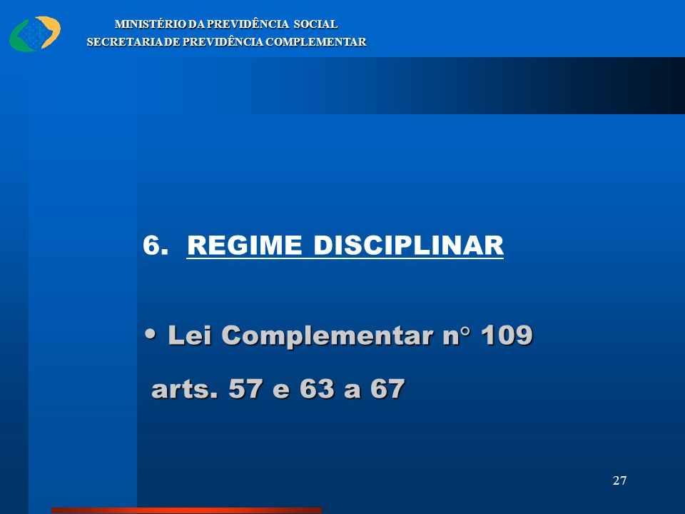 Lei Complementar n° 109 6. REGIME DISCIPLINAR arts. 57 e 63 a 67