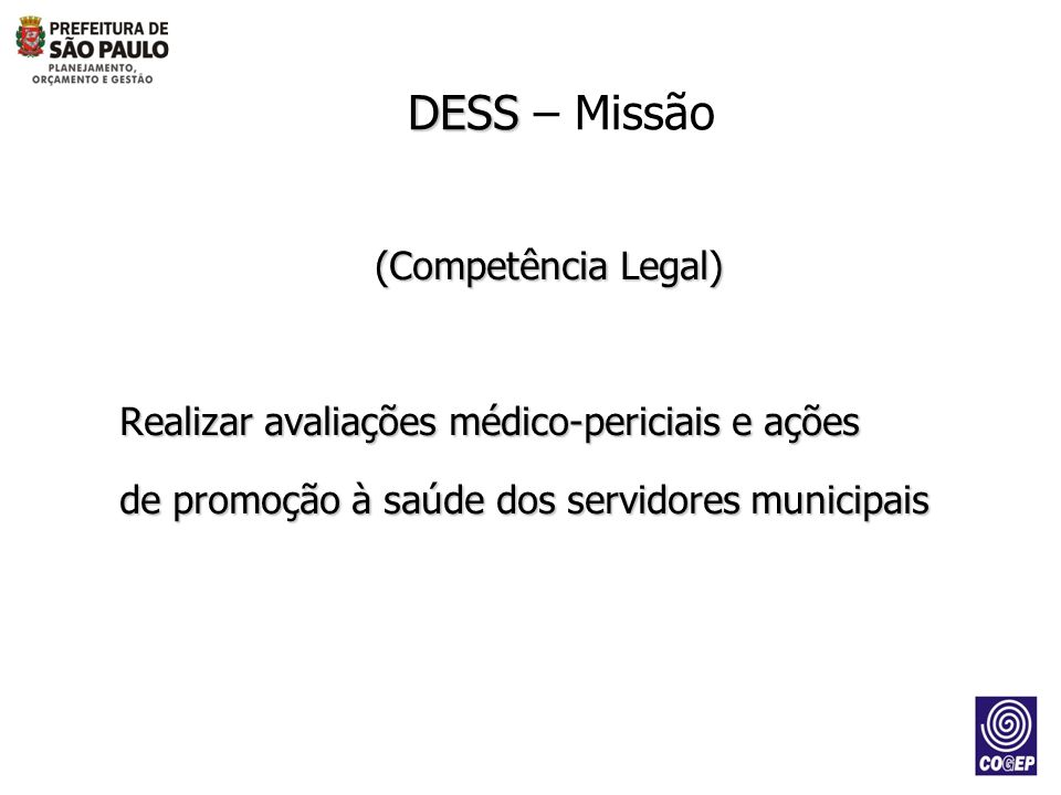 DESS – Missão (Competência Legal) Realizar avaliações médico-periciais e ações de promoção à saúde dos servidores municipais