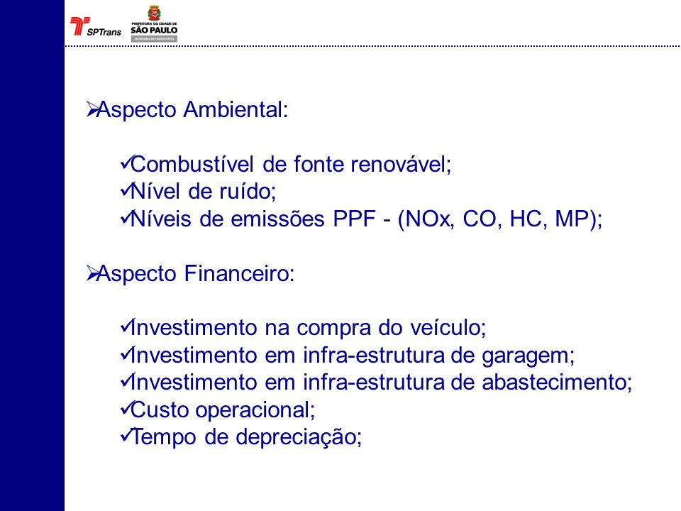 Aspecto Ambiental: Combustível de fonte renovável; Nível de ruído; Níveis de emissões PPF - (NOx, CO, HC, MP);