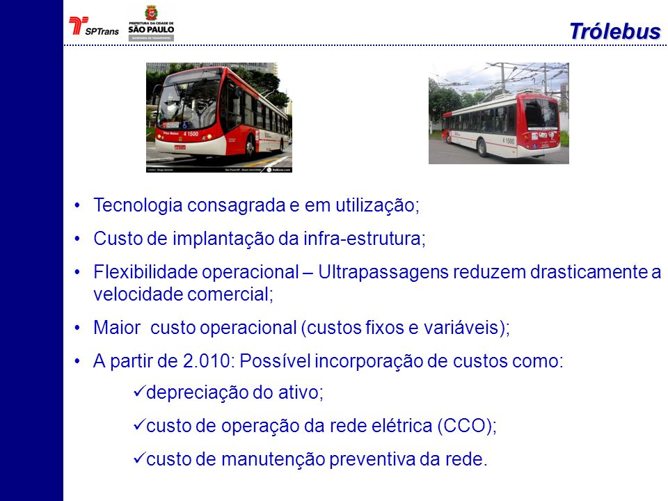 Trólebus Tecnologia consagrada e em utilização;