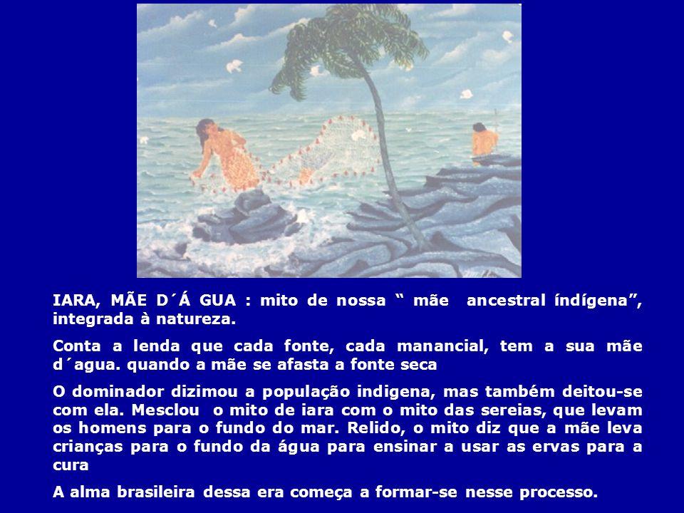IARA, MÃE D´Á GUA : mito de nossa mãe ancestral índígena , integrada à natureza.