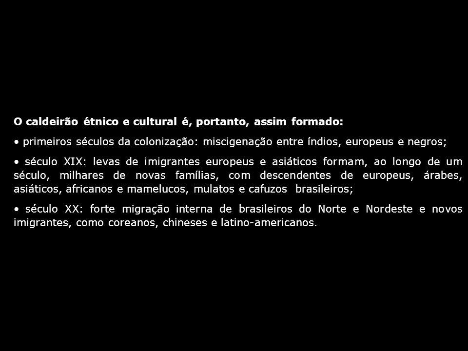 O caldeirão étnico e cultural é, portanto, assim formado: