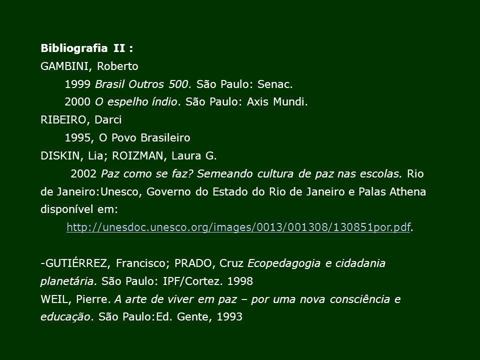 Bibliografia II : GAMBINI, Roberto. 1999 Brasil Outros 500. São Paulo: Senac. 2000 O espelho índio. São Paulo: Axis Mundi.