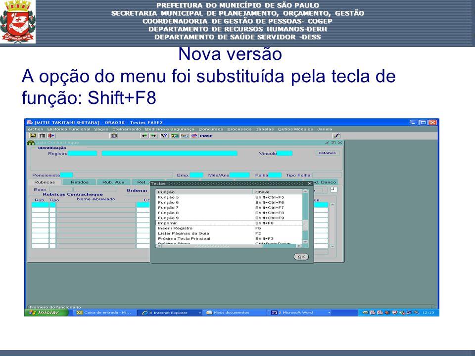 A opção do menu foi substituída pela tecla de função: Shift+F8