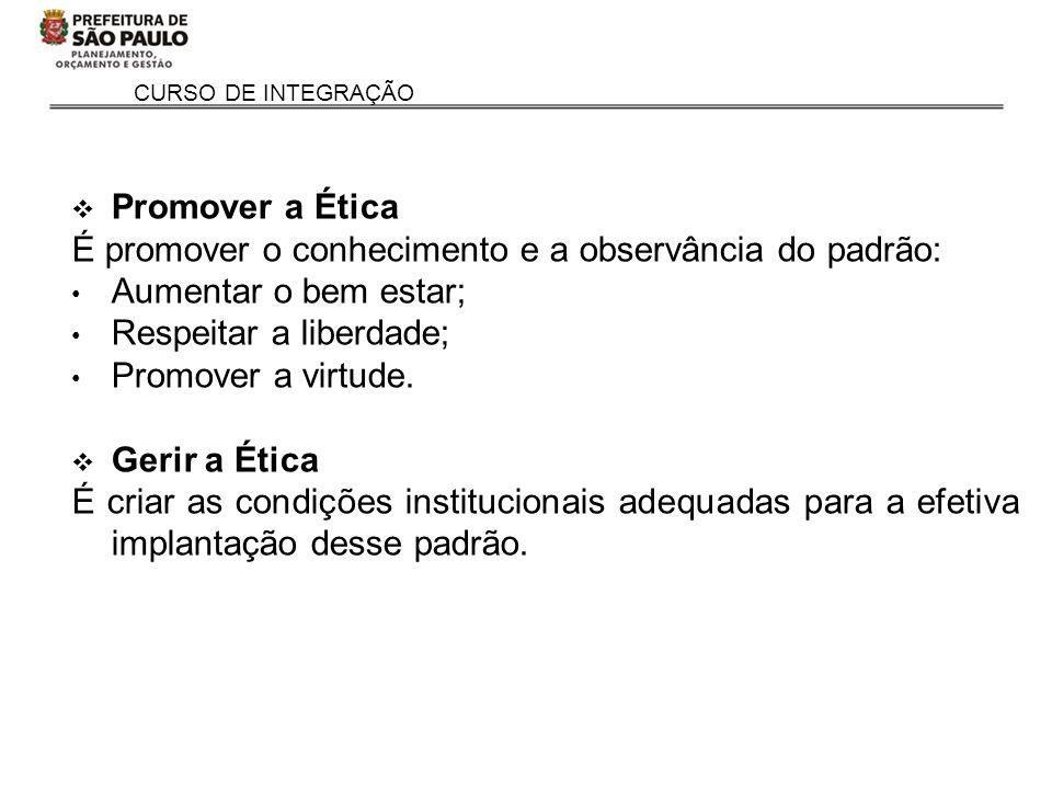 Promover a Ética É promover o conhecimento e a observância do padrão: Aumentar o bem estar; Respeitar a liberdade;