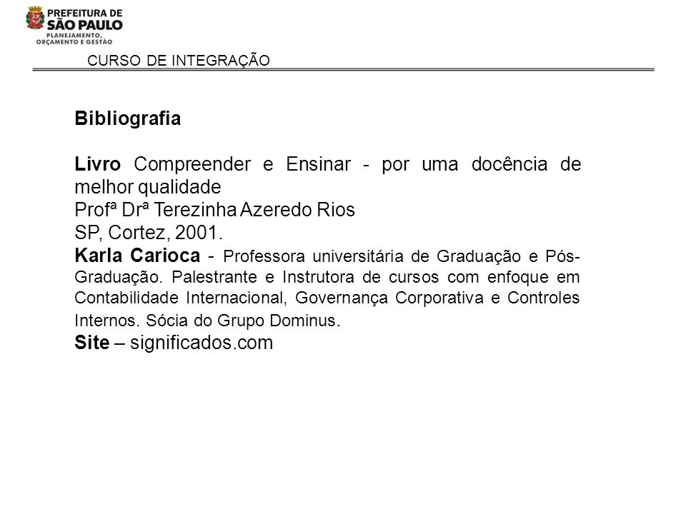 Bibliografia Livro Compreender e Ensinar - por uma docência de melhor qualidade. Profª Drª Terezinha Azeredo Rios.