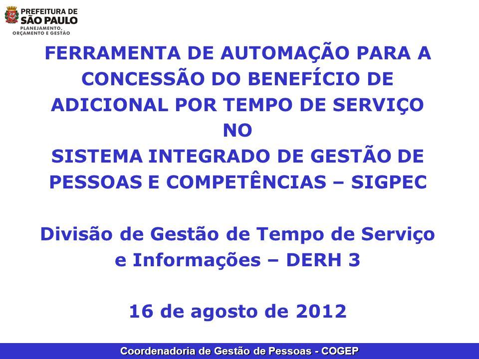 FERRAMENTA DE AUTOMAÇÃO PARA A CONCESSÃO DO BENEFÍCIO DE ADICIONAL POR TEMPO DE SERVIÇO NO SISTEMA INTEGRADO DE GESTÃO DE PESSOAS E COMPETÊNCIAS – SIGPEC Divisão de Gestão de Tempo de Serviço e Informações – DERH 3 16 de agosto de 2012