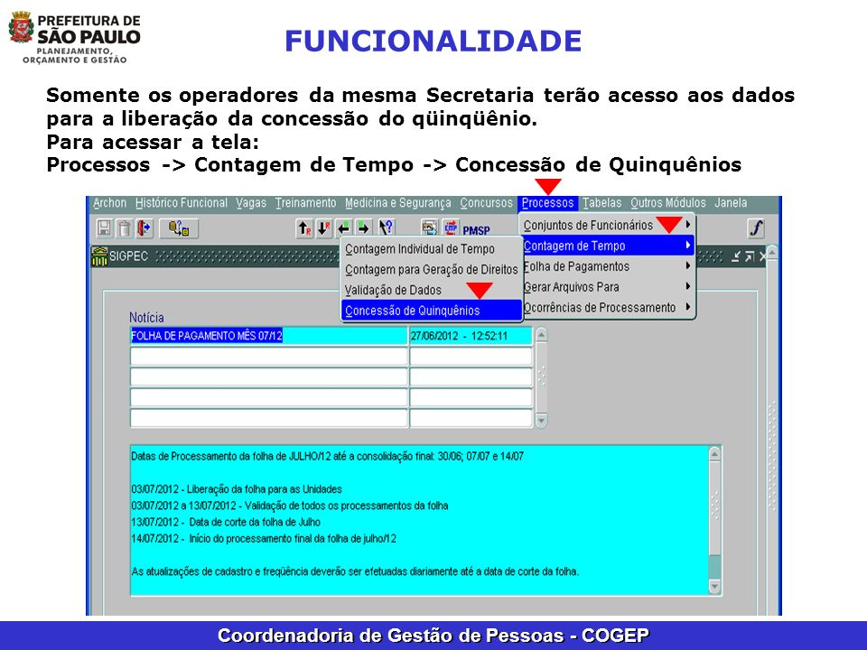 FUNCIONALIDADE Somente os operadores da mesma Secretaria terão acesso aos dados para a liberação da concessão do qüinqüênio.