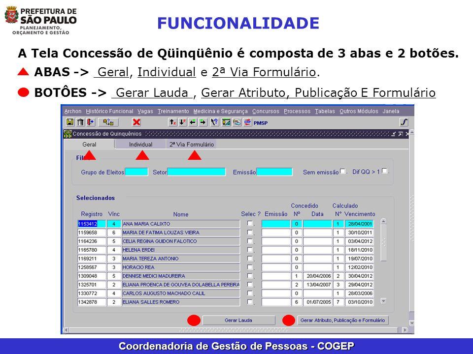 FUNCIONALIDADE A Tela Concessão de Qüinqüênio é composta de 3 abas e 2 botões. ABAS -> Geral, Individual e 2ª Via Formulário.