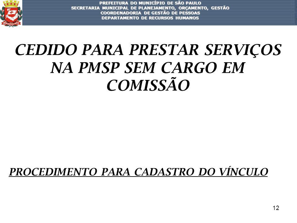 CEDIDO PARA PRESTAR SERVIÇOS NA PMSP SEM CARGO EM COMISSÃO