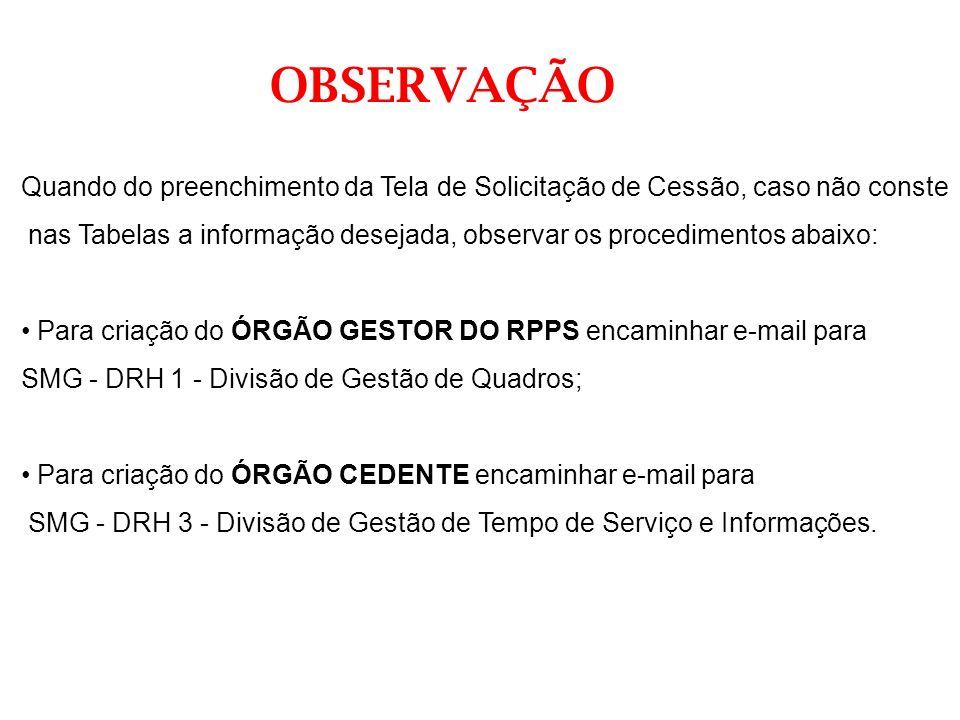 OBSERVAÇÃO Quando do preenchimento da Tela de Solicitação de Cessão, caso não conste.
