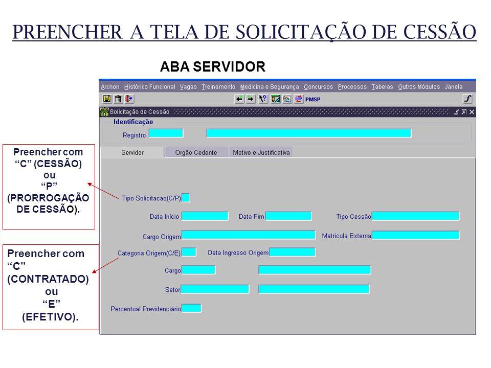Preencher com C (CESSÃO) (PRORROGAÇÃO DE CESSÃO).