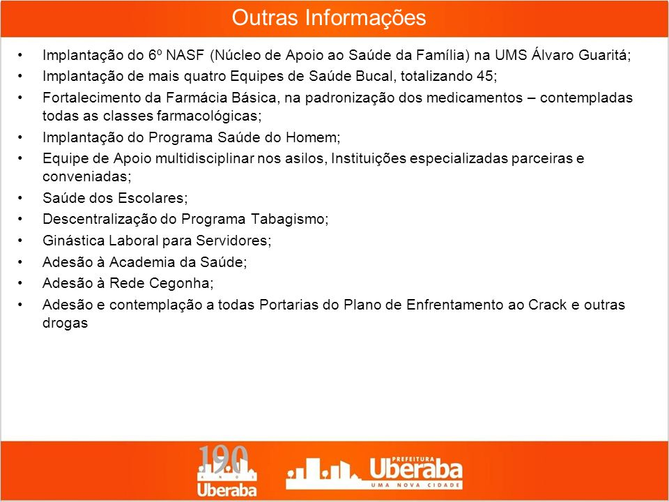 Outras Informações Implantação do 6º NASF (Núcleo de Apoio ao Saúde da Família) na UMS Álvaro Guaritá;