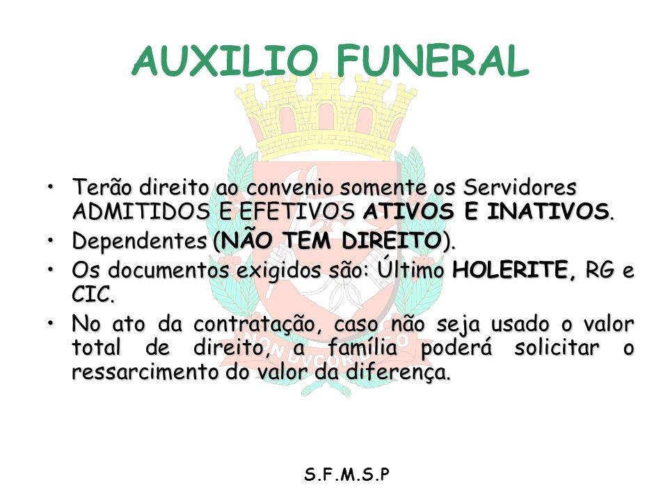 AUXILIO FUNERAL Terão direito ao convenio somente os Servidores ADMITIDOS E EFETIVOS ATIVOS E INATIVOS.