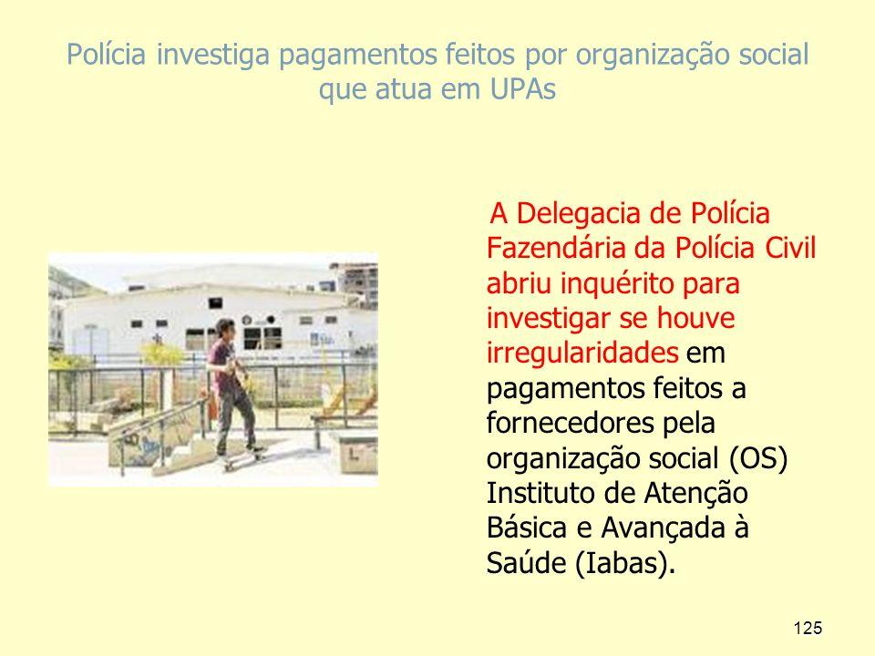 Polícia investiga pagamentos feitos por organização social que atua em UPAs