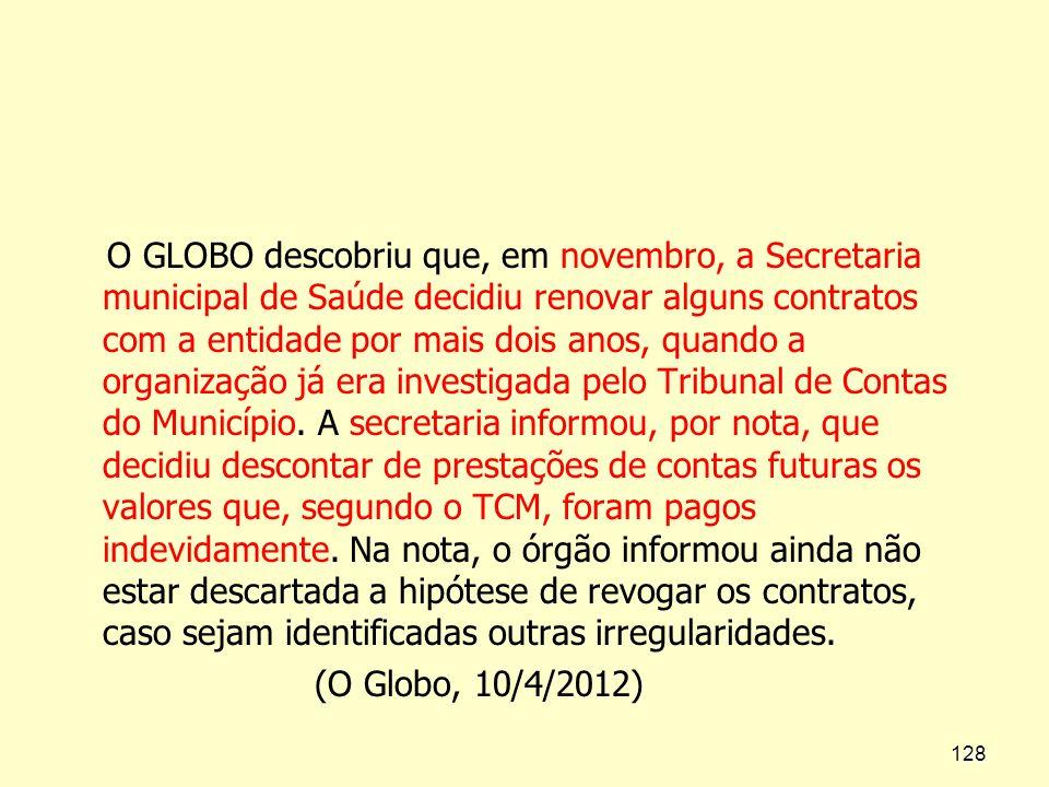 O GLOBO descobriu que, em novembro, a Secretaria municipal de Saúde decidiu renovar alguns contratos com a entidade por mais dois anos, quando a organização já era investigada pelo Tribunal de Contas do Município.