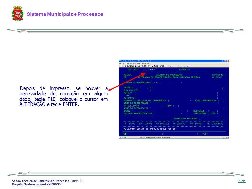 Depois de impresso, se houver a necessidade de correção em algum dado, tecle F10, coloque o cursor em ALTERAÇÃO e tecle ENTER.