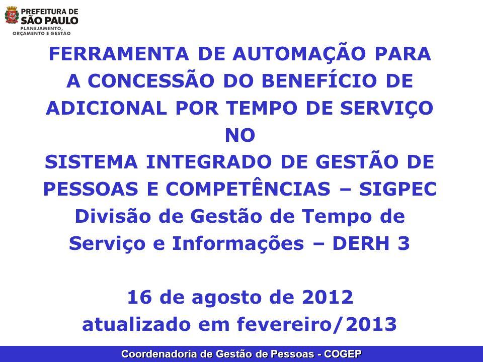 FERRAMENTA DE AUTOMAÇÃO PARA A CONCESSÃO DO BENEFÍCIO DE ADICIONAL POR TEMPO DE SERVIÇO NO SISTEMA INTEGRADO DE GESTÃO DE PESSOAS E COMPETÊNCIAS – SIGPEC Divisão de Gestão de Tempo de Serviço e Informações – DERH 3 16 de agosto de 2012 atualizado em fevereiro/2013