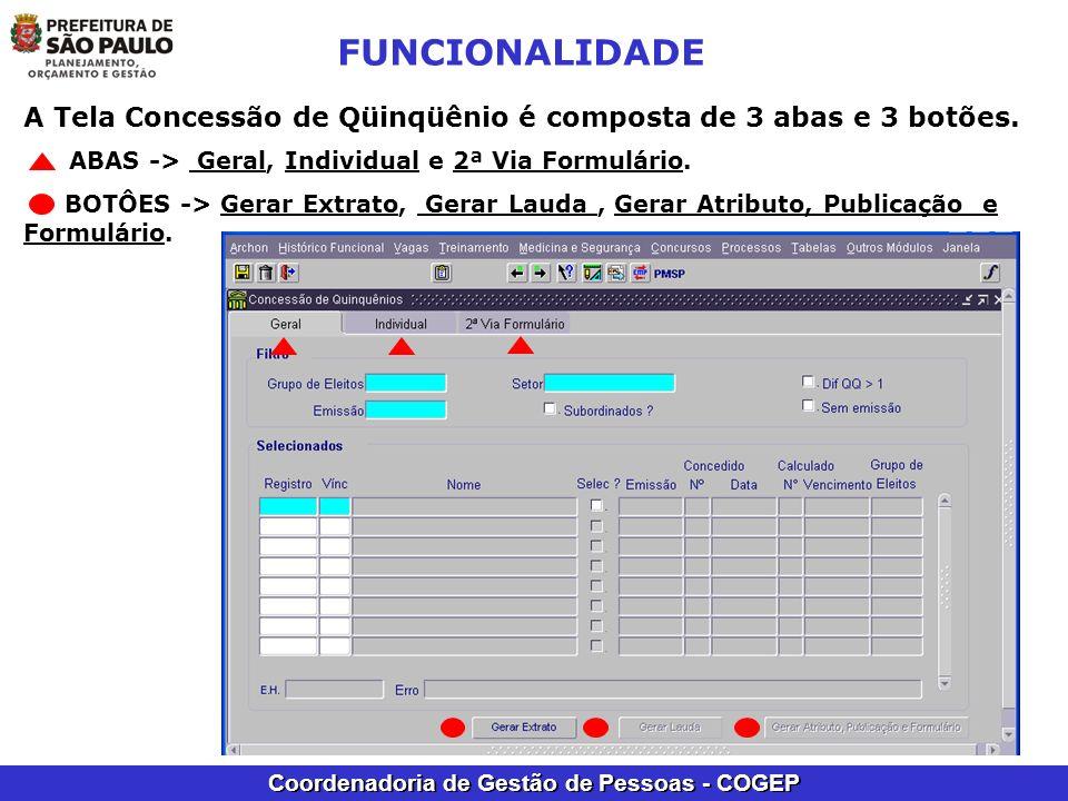 FUNCIONALIDADE A Tela Concessão de Qüinqüênio é composta de 3 abas e 3 botões. ABAS -> Geral, Individual e 2ª Via Formulário.