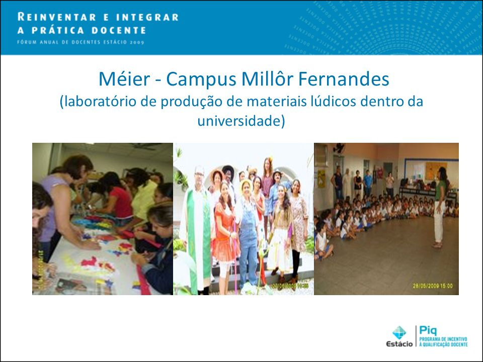 Méier - Campus Millôr Fernandes (laboratório de produção de materiais lúdicos dentro da universidade)