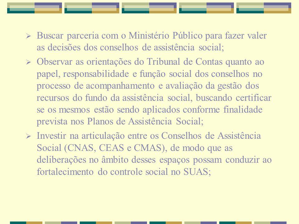Buscar parceria com o Ministério Público para fazer valer as decisões dos conselhos de assistência social;