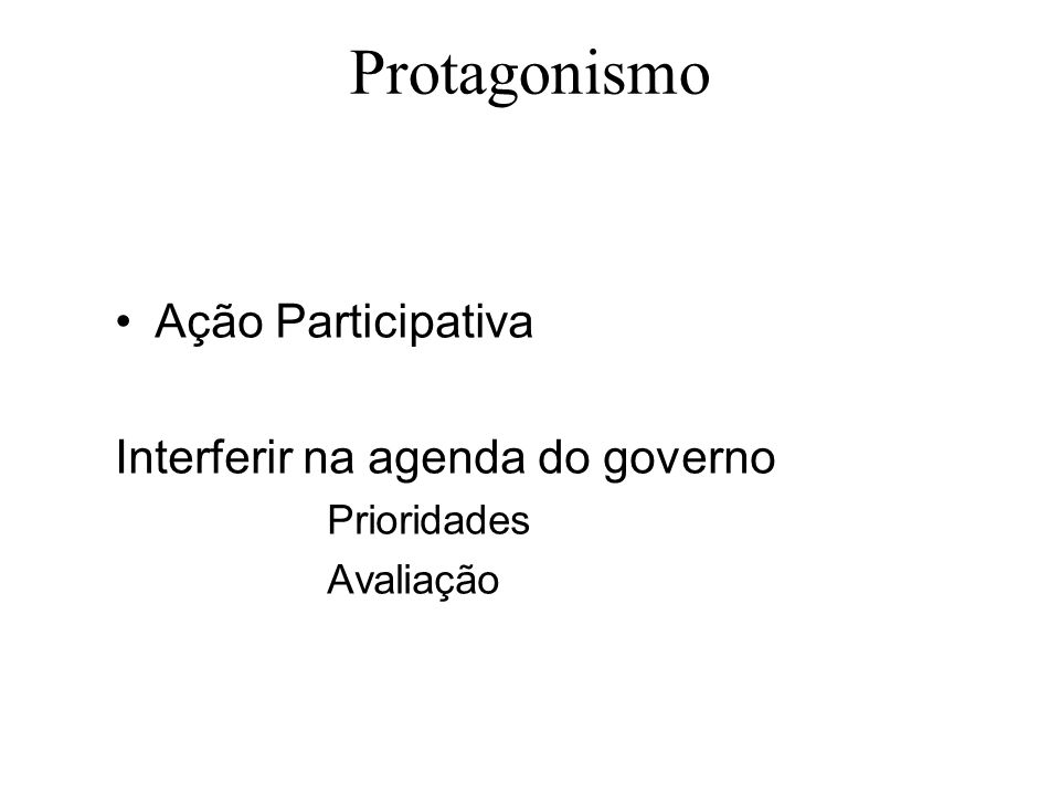 Protagonismo Ação Participativa Interferir na agenda do governo