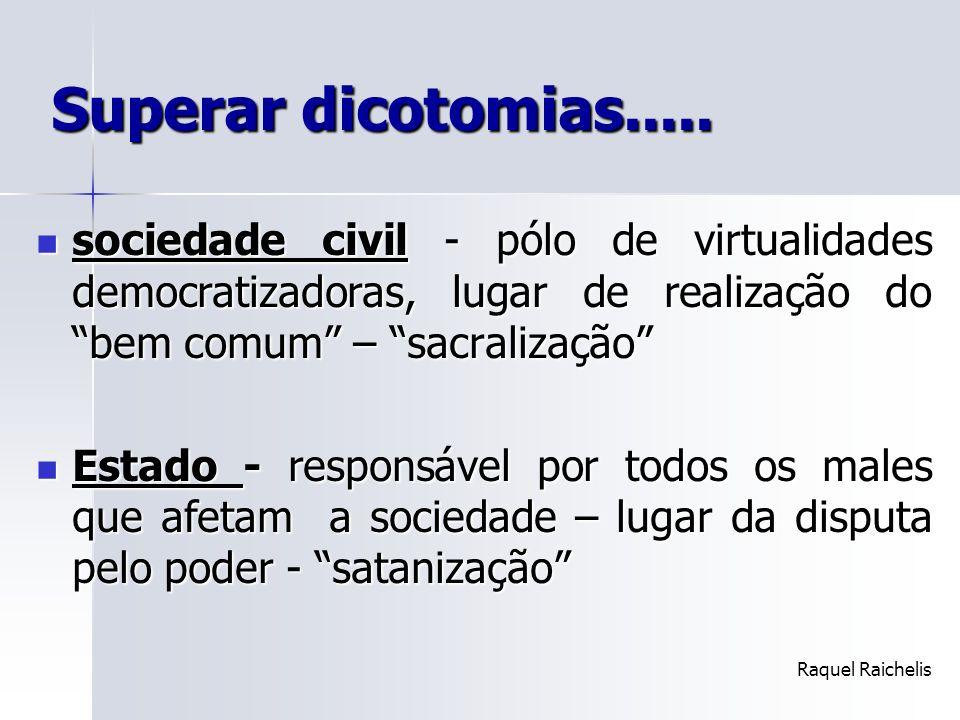 Superar dicotomias..... sociedade civil - pólo de virtualidades democratizadoras, lugar de realização do bem comum – sacralização