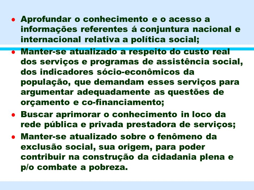 Aprofundar o conhecimento e o acesso a informações referentes á conjuntura nacional e internacional relativa a política social;