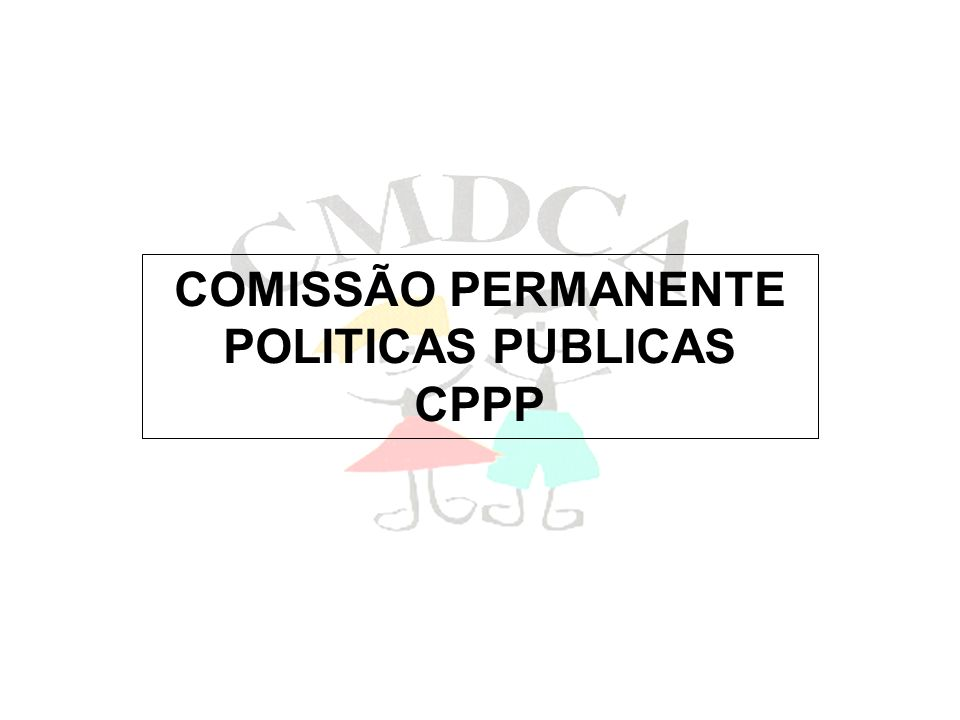 COMISSÃO PERMANENTE POLITICAS PUBLICAS CPPP