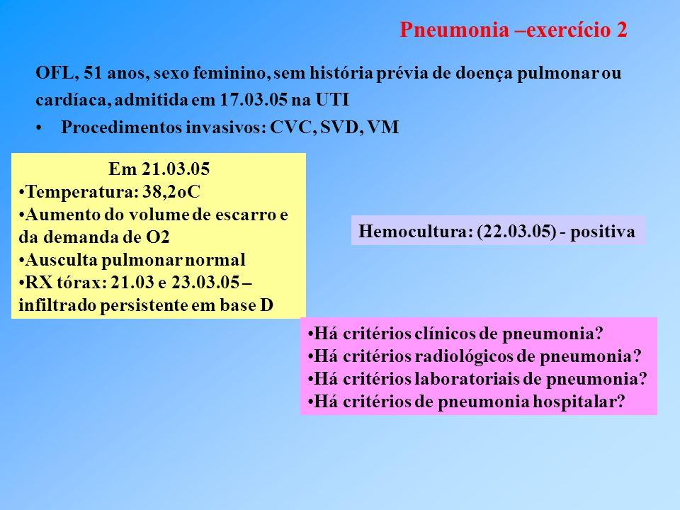 Pneumonia –exercício 2 OFL, 51 anos, sexo feminino, sem história prévia de doença pulmonar ou. cardíaca, admitida em 17.03.05 na UTI.