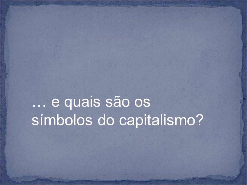 … e quais são os símbolos do capitalismo