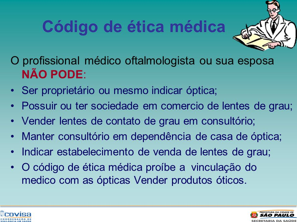 Código de ética médica O profissional médico oftalmologista ou sua esposa NÃO PODE: Ser proprietário ou mesmo indicar óptica;