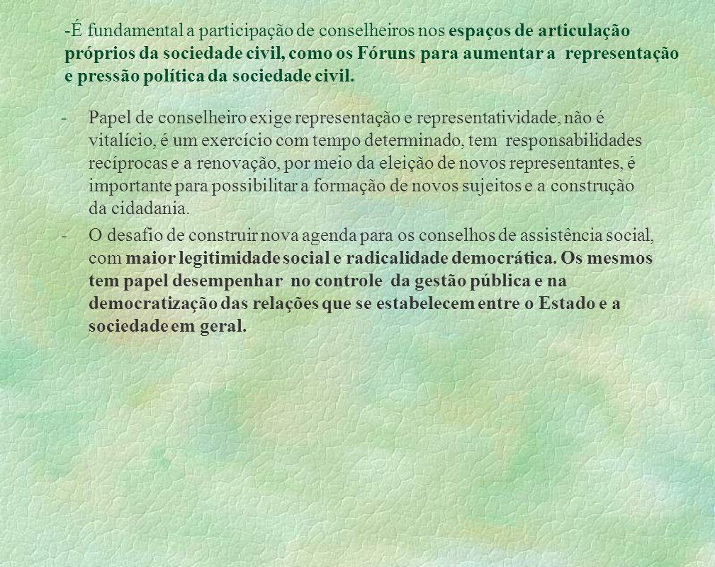 É fundamental a participação de conselheiros nos espaços de articulação próprios da sociedade civil, como os Fóruns para aumentar a representação e pressão política da sociedade civil.