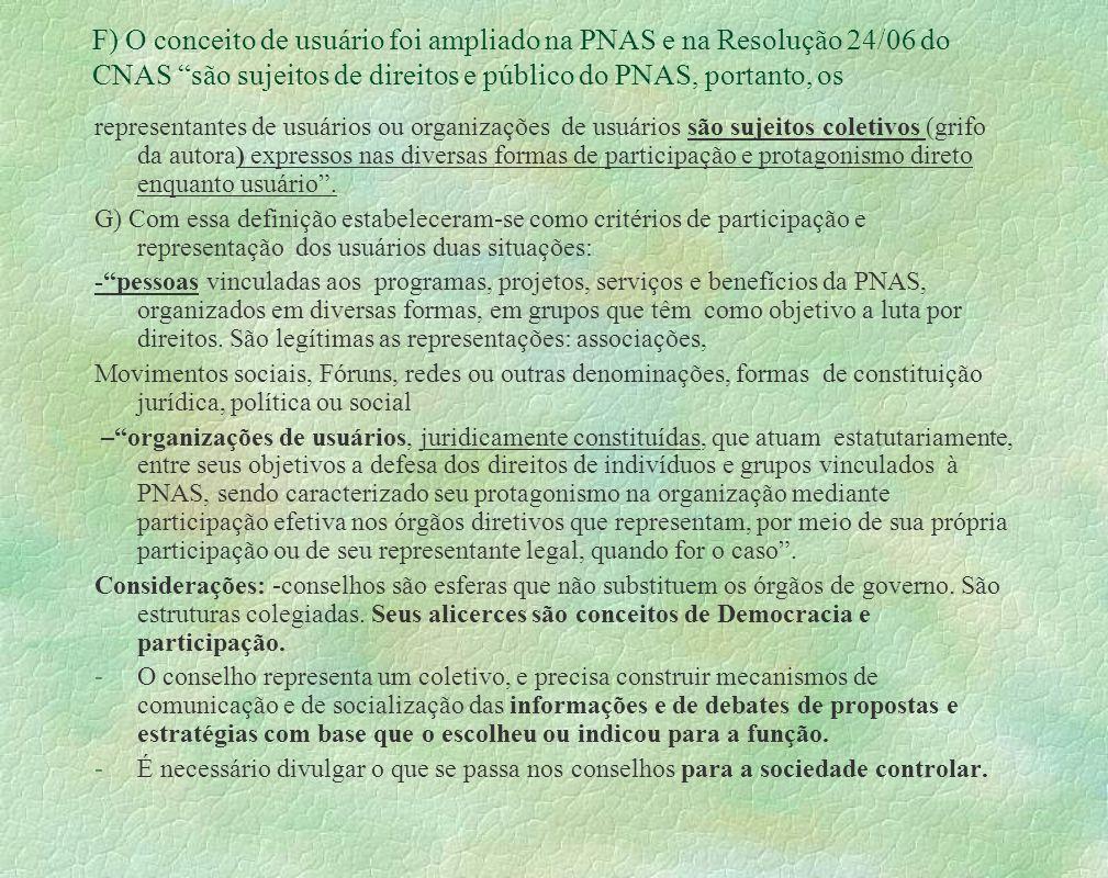F) O conceito de usuário foi ampliado na PNAS e na Resolução 24/06 do CNAS são sujeitos de direitos e público do PNAS, portanto, os