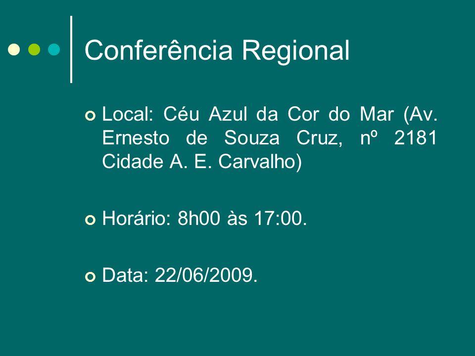 Conferência RegionalLocal: Céu Azul da Cor do Mar (Av. Ernesto de Souza Cruz, nº 2181 Cidade A. E. Carvalho)