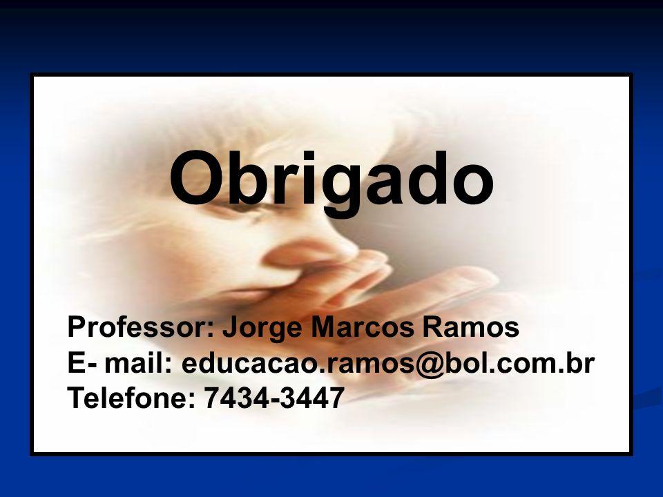 Obrigado Professor: Jorge Marcos Ramos