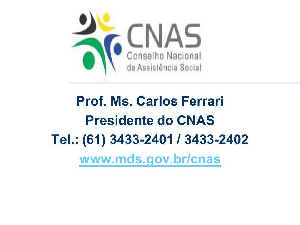 Prof. Ms. Carlos Ferrari Presidente do CNAS Tel.: (61) 3433-2401 / 3433-2402 www.mds.gov.br/cnas