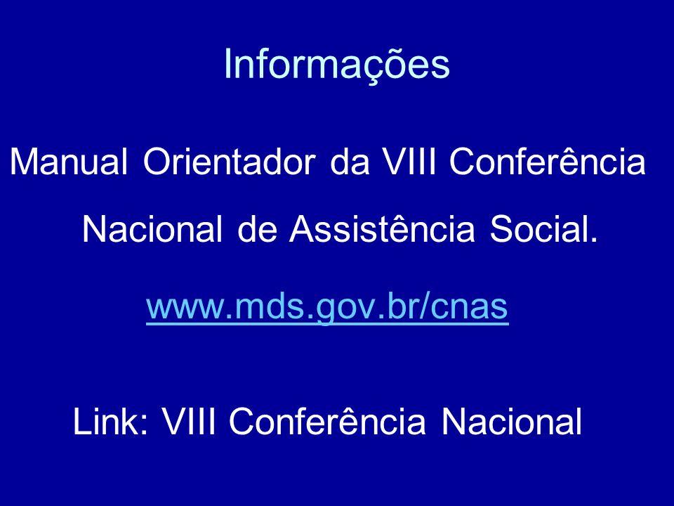 Informações Manual Orientador da VIII Conferência Nacional de Assistência Social. www.mds.gov.br/cnas.