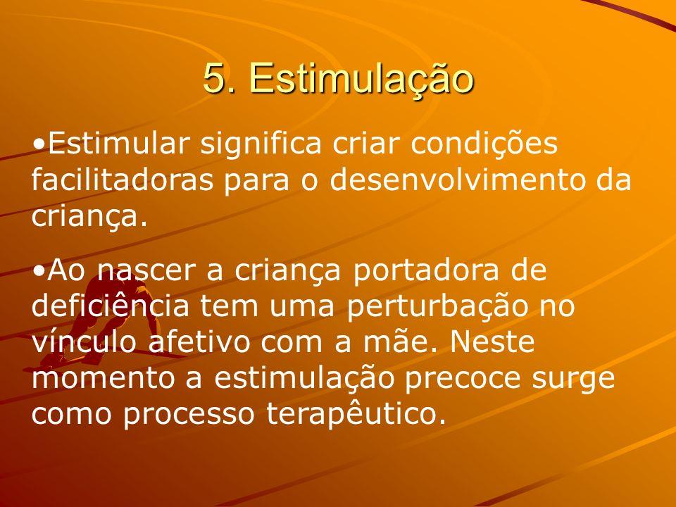 5. Estimulação Estimular significa criar condições facilitadoras para o desenvolvimento da criança.
