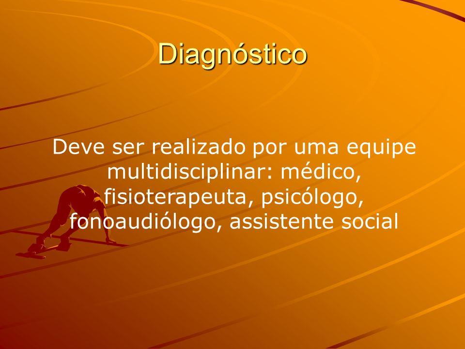 Diagnóstico Deve ser realizado por uma equipe multidisciplinar: médico, fisioterapeuta, psicólogo, fonoaudiólogo, assistente social.