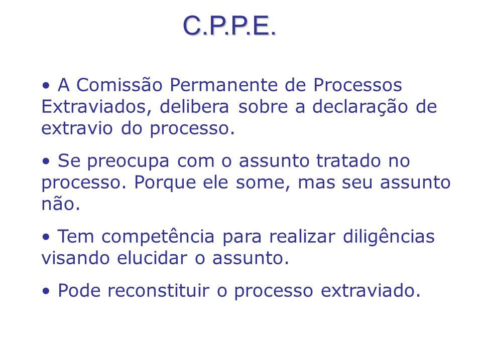 C.P.P.E. A Comissão Permanente de Processos Extraviados, delibera sobre a declaração de extravio do processo.