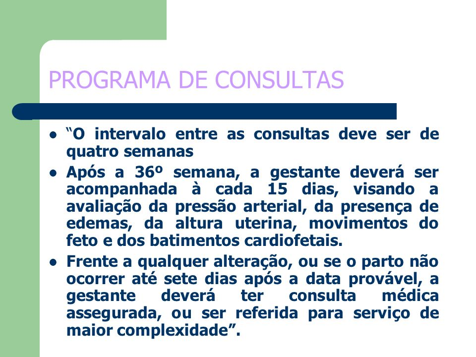 PROGRAMA DE CONSULTAS O intervalo entre as consultas deve ser de quatro semanas.