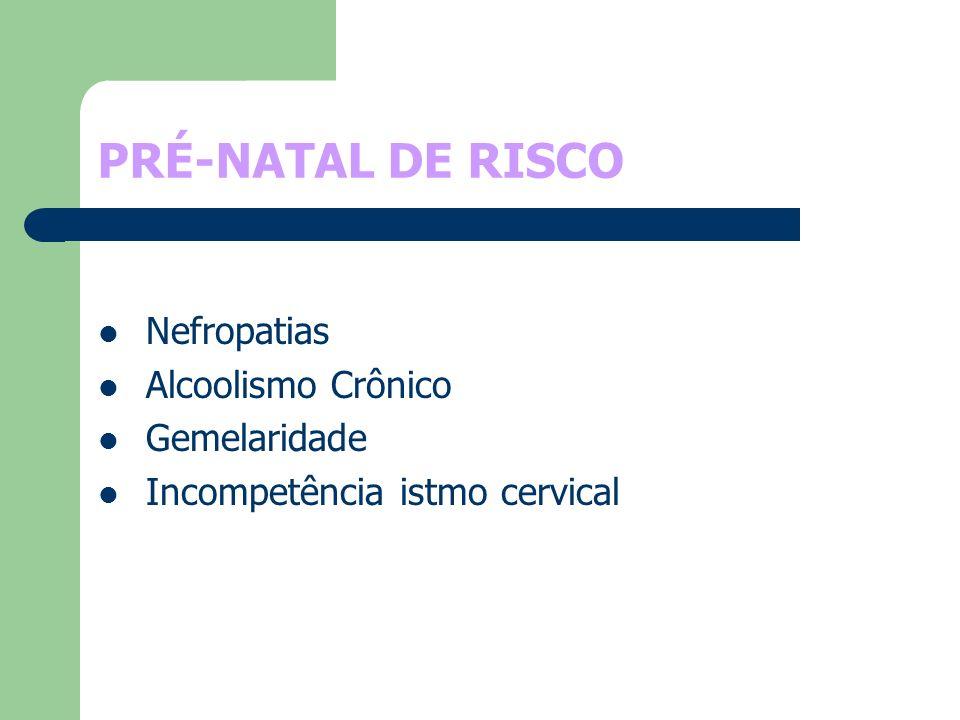 PRÉ-NATAL DE RISCO Nefropatias Alcoolismo Crônico Gemelaridade