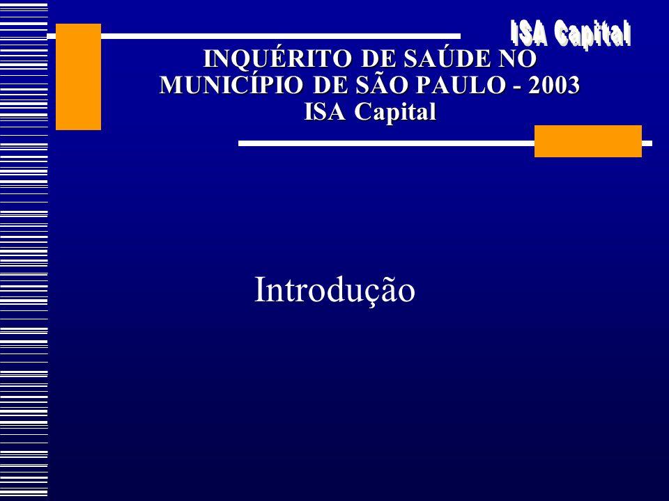 INQUÉRITO DE SAÚDE NO MUNICÍPIO DE SÃO PAULO - 2003 ISA Capital