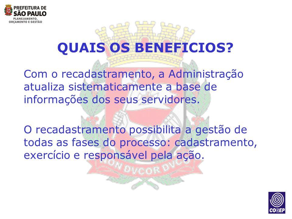 QUAIS OS BENEFICIOS Com o recadastramento, a Administração atualiza sistematicamente a base de informações dos seus servidores.
