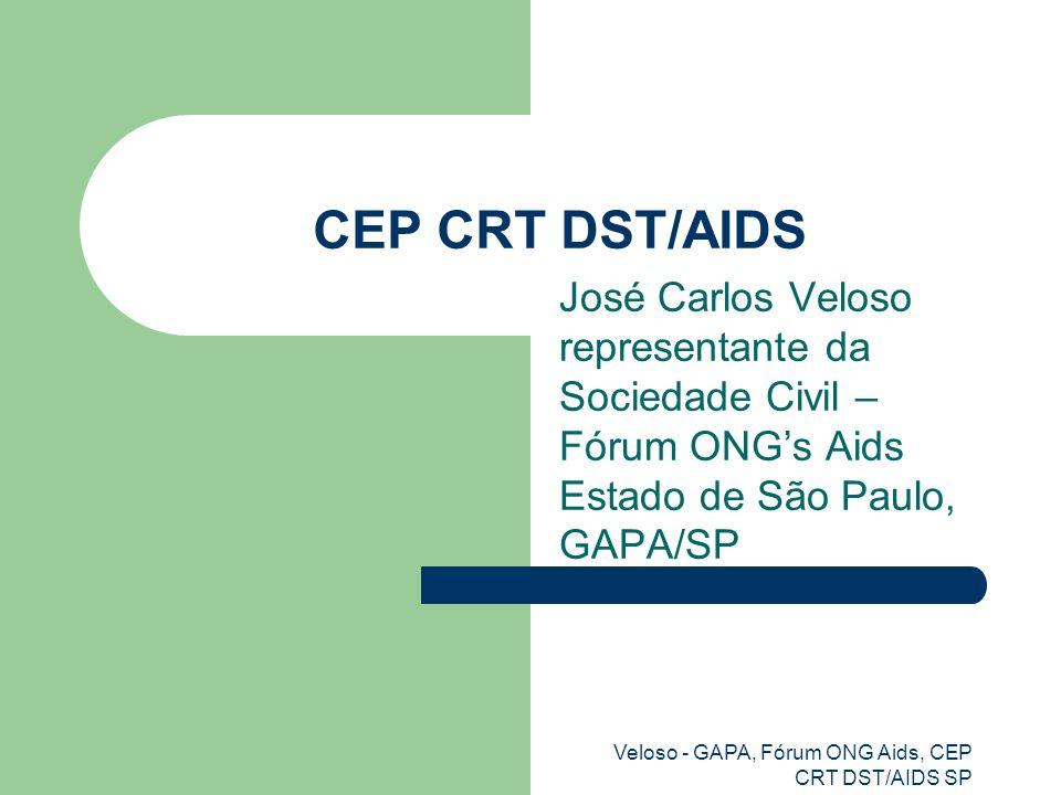 CEP CRT DST/AIDS José Carlos Veloso representante da Sociedade Civil – Fórum ONG's Aids Estado de São Paulo, GAPA/SP.