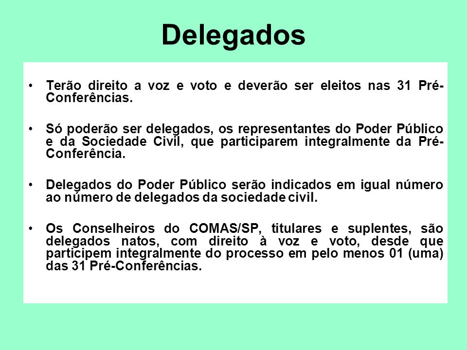Delegados Terão direito a voz e voto e deverão ser eleitos nas 31 Pré-Conferências.