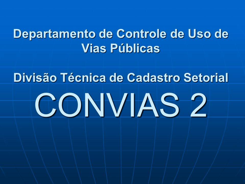 Departamento de Controle de Uso de Vias Públicas Divisão Técnica de Cadastro Setorial CONVIAS 2