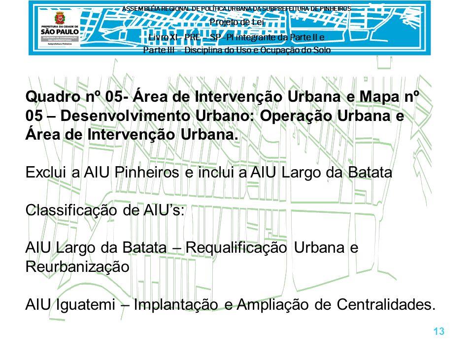 Quadro nº 05- Área de Intervenção Urbana e Mapa nº 05 – Desenvolvimento Urbano: Operação Urbana e Área de Intervenção Urbana.